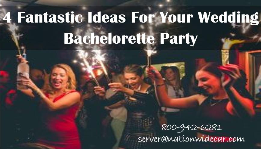 4 Fantastic Ideas For Your Wedding Bachelorette Party